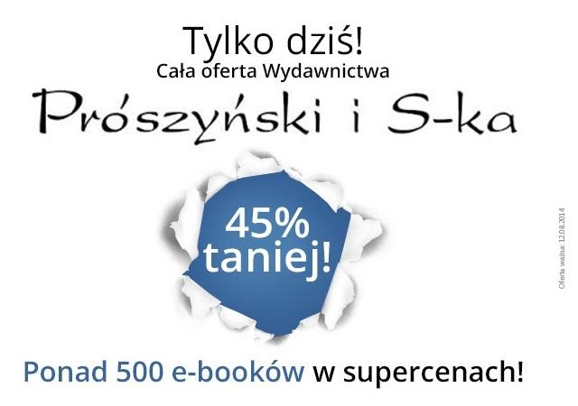 TYLKO DZIŚ cała oferta eBooków wydawnictwa Prószyński i S-ka 45% taniej @ Woblink