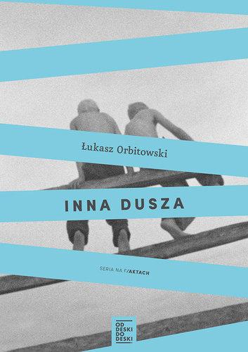 """""""Inna dusza"""", powieść faktu Łukasza Orbitowskiego, za którą otrzymał dzisiaj paszport Polityki za 17,55zł."""