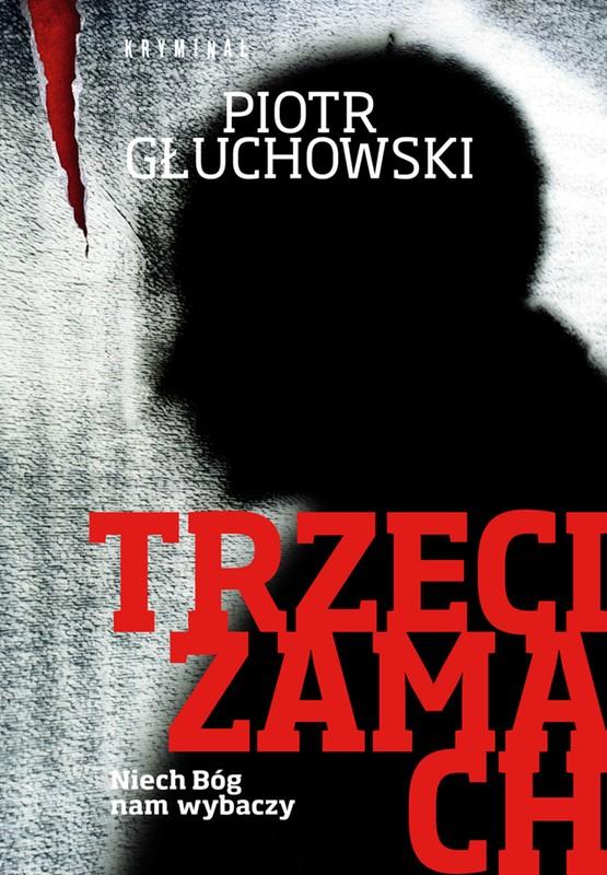 """[eBook] """"Trzeci Zamach"""" - Piotra Głuchowskiego dzisiaj w godzinach 19:00-23:00 ZA DARMO @ Publio"""