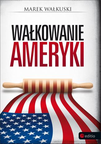 """Marek Wałkuski """"Wałkowanie Ameryki"""" za 17,45 zł @ ebookpoint"""