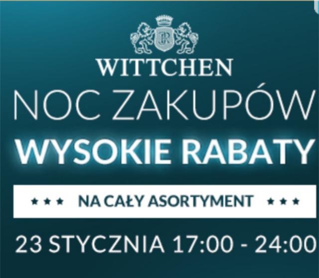 NOC ZAKUPOW WITTCHEN NA WSZYSTKO 23.01 17.00-24.00