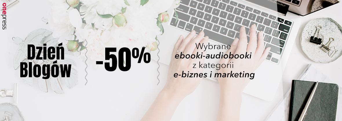 Dzień blogów. 50% rabatu na ebooki i audiobooki z kategorii e-biznes i marketing @ OnePress
