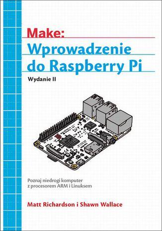 EBOOK - Wprowadzenie do Raspberry Pi, wyd. II - gorąca cena do końca dnia