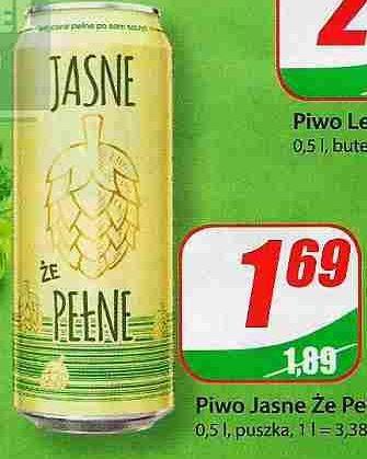 Piwo JASNE ŻE PEŁNE za 1,69,- w Dino!