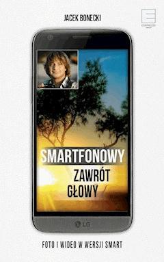 Smartfonowy zawrót głowy. Foto i wideo w wersji smart, aut. Bonecki Jacek