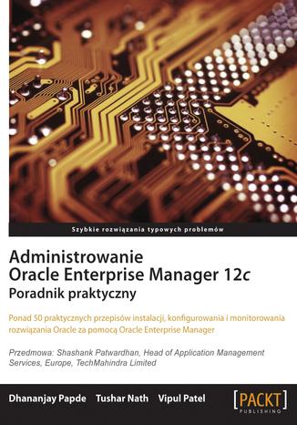 Administrowanie Oracle Enterprise Manager 12c. Poradnik praktyczny (ebook) za 9,90 zł @ ebookpoint