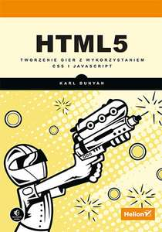 """Ebook """"HTML5. Tworzenie gier z wykorzystaniem CSS i JavaScript"""" za 9,90 zł @ ebookpoint"""