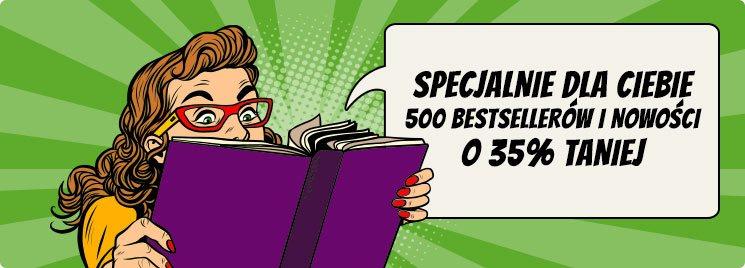 500 bestsellerów i nowości - 35% na taniaksiazka.pl