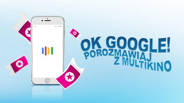Porozmawiaj z Asystentem Google Kup bilet i odbierz kupon na darmowy bilet do Multikina