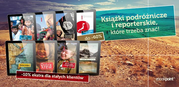 Książki podróżnicze i reportaże do 60% taniej @ ebookpoint.pl