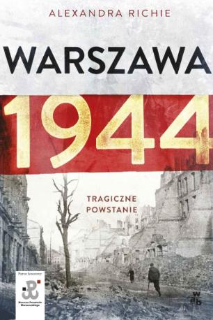 Alexandra Richie -Warszawa 1944, Tragiczne Powstanie- Ebook
