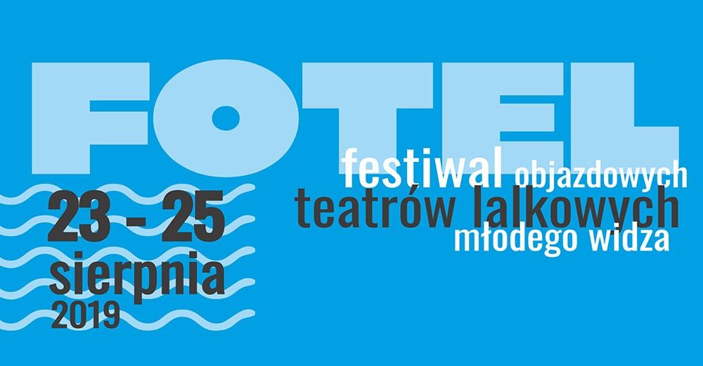 23-25.08.2019 - FOTEL, Juszkowo k. Gdańska. Fantastyczny i darmowy Festiwal Objazdowych Teatrów Lalkowych Młodego Widza
