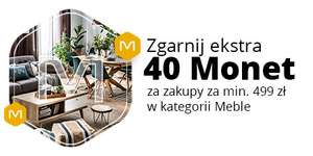 + 40 Monet za zakupy od 499 zł w kategorii Meble