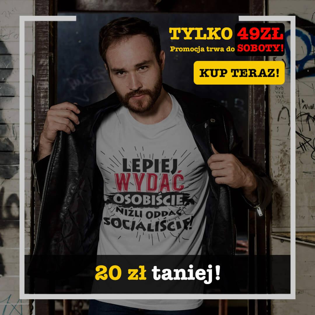 """Koszulka """"Lepiej wydać osobiście niźli oddać socjaliście!"""" sklep.korwin-mikke.pl"""