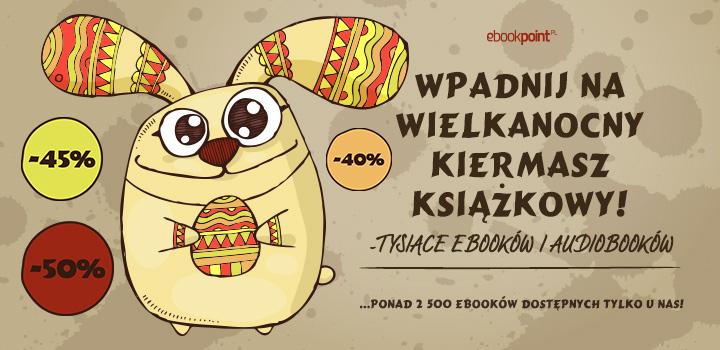 Wielkanocny kiermasz książkowy. 6500 ebooków i audiobooków 40-50% taniej @ ebookpoint.pl