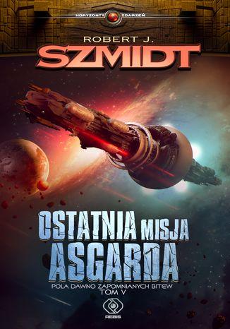 Ostatnia misja Asgarda - ebook - Robert J. Szmidt - przedsprzedaż (Pola dawno zapomnianych bitew - tom 5)