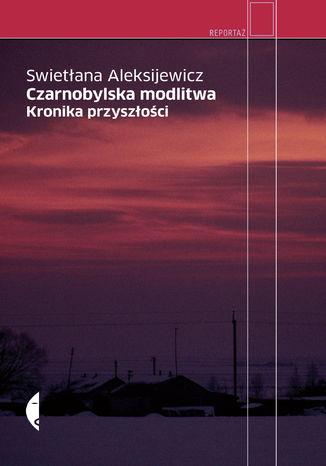 Ebook Czarnobylska modlitwa Swietłana Aleksijewicz