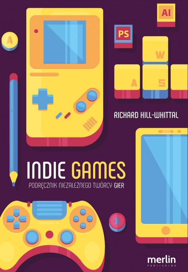 Indie Games - Podręcznik niezależnego twórcy gier - CDP.PL