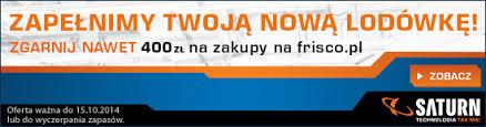 Bon na zakupy w sklepie internetowym frisco.pl za zakup nowej lodówki @ Saturn