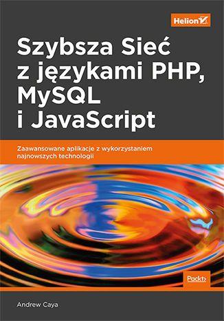 Szybsza Sieć z językami PHP, MySQL i JavaScript. Zaawansowane aplikacje z wykorzystaniem najnowszych technologii(ebook)