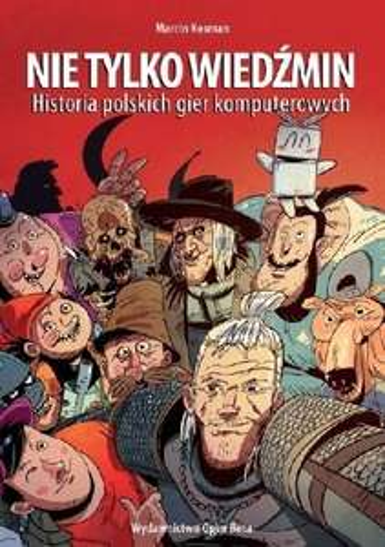 Nie tylko Wiedźmin Historia polskich gier komputerowych [eBook]