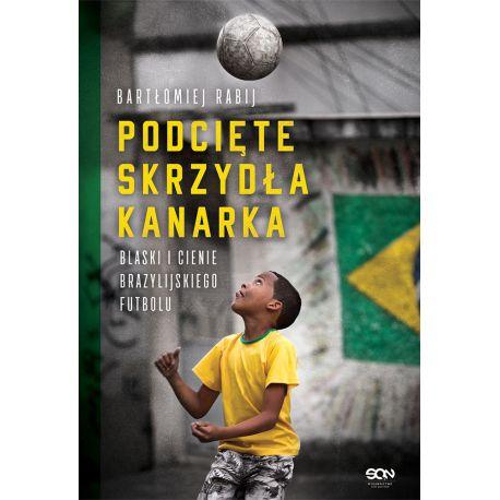#ODRYWKA Podcięte skrzydła kanarka. Blaski i cienie brazylijskiego futbolu - ebook