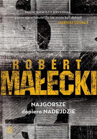 eBook NAJGORSZE dopiero NADEJDZIE - Robert Małecki