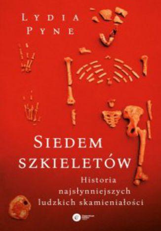 """Ebook """"Siedem szkieletów. Historia najsłynniejszych ludzkich skamieniałości"""" - Lydia Pyne"""