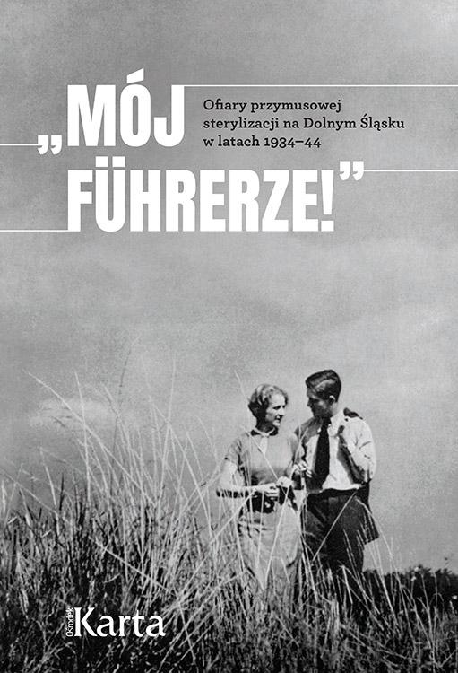 """eBook """"Mój Führerze!"""" Ofiary przymusowej sterylizacji na Dolnym Śląsku"""