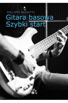 Gitara basowa. Szybki start - Phelippe Bassatti. Podręcznik nauki gry na gitarze basowej. Odbiór w sklepie free