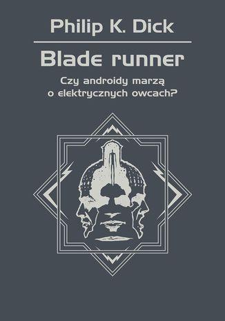 Blade runner. Czy androidy marzą o elektrycznych owcach? (ebook) Philip K. Dick
