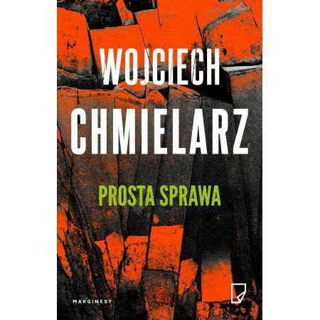 Prosta sprawa Autor: Wojciech Chmielarz Powieść sensacyjna mistrza kryminału