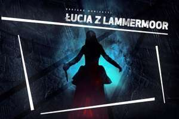 Opera Śląska - Łucja z Lammermoor spektakl on-line