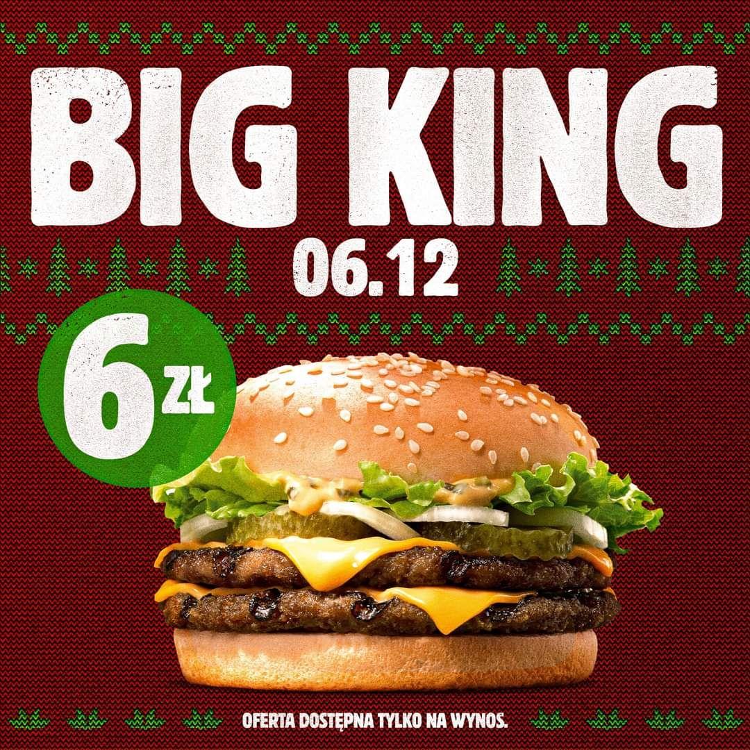 Big King za 6zł tylko 6.12 - Burger King