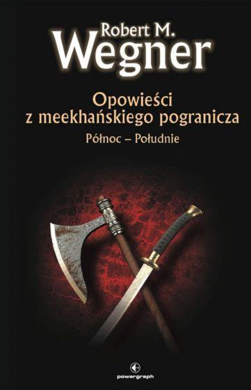 Opowieści z meekhanskiego pogranicza. Północ-Południe (Tom 1) Robert Wegner - E-book