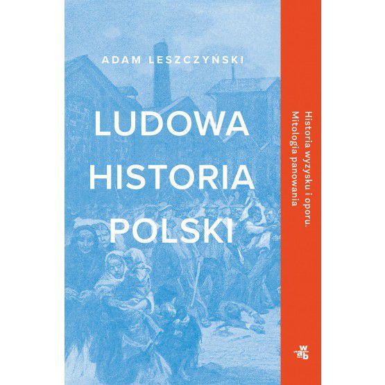 Ludowa historia Polski, Adam Leszczyński, przedsprzedaż ( a wersja ebook za 21.51zł)