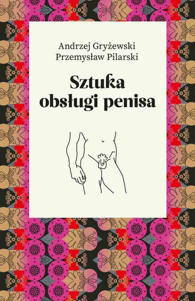 Sztuka obsługi penisa - ebook Andrzej Gryżewski, Przemysław Pilarski