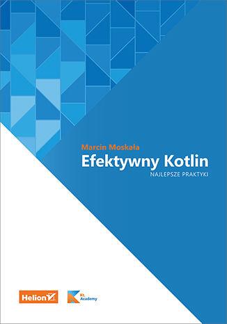 Książka Efektywny Kotlin. Najlepsze praktyki (do -50%)