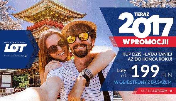 Promocja roku 2017! Loty od 199 PLN w obie strony z bagażem. LOT!!!