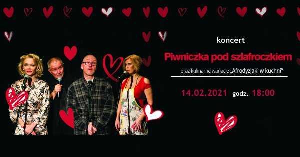 """"""" Piwniczka pod szlafroczkiem """" koncert 14 lutego 2021 18:00 online za darmo"""