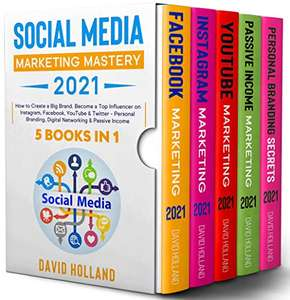 Social Media Marketing Mastery 2021: 5 IN1. How to Create a Big Brand. Become a Top Influencer on Instagram, Facebook,YouTube&Twitter Kindle