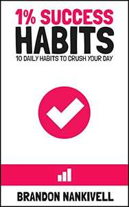 1% Success Habits: 10 Daily Habits to Crush Your Day Kindle Edition by Brandon Nankivell (Author)