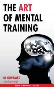 The Art of Mental Training - A Guide to Performance Excellence Kindle Edition by DC Gonzalez (Author) kindle edition