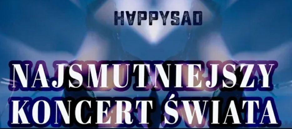 Koncert Happysad - Najsmutniejszy Koncert Świata - za darmo