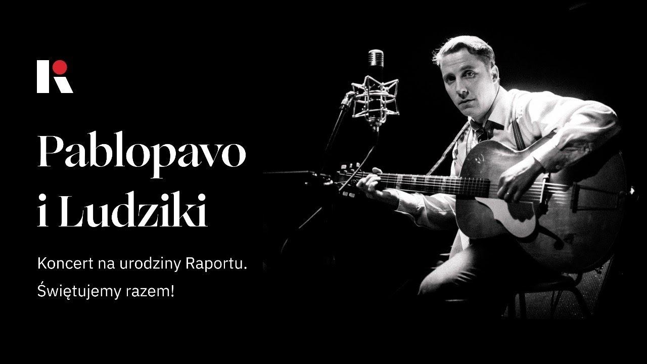 Koncert za darmo - Pablopavo i Ludziki na urodziny Raportu o stanie W
