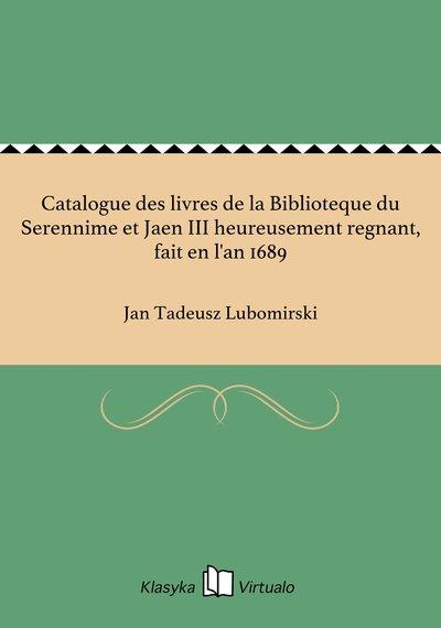 Catalogue des livres de la Biblioteque du Serennime et Jaen III heureusement regnant, fait en l'an 1689 - ebook, Jan T. Lubomirski, za darmo