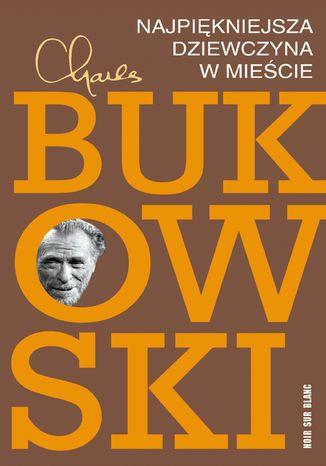 Najpiękniejsza dziewczyna w mieście (ebook) - Charles Bukowski