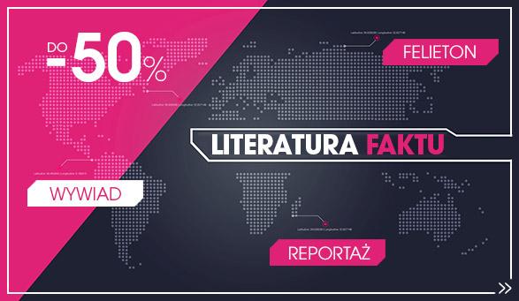 LITERATURA FAKTU DO 50% TANIEJ | REPORTAŻ, FELIETON, WYWIAD