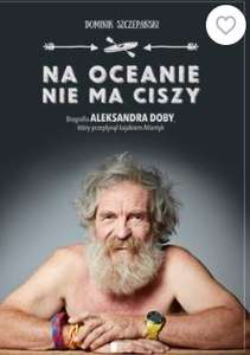 Ebook Na oceanie nie ma ciszy Biografia Aleksandra Doby, który przepłynął kajakiem Atlantyk