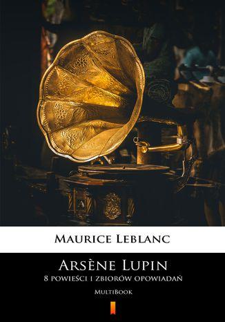 Multibook powieści i zbiorów opowiadań o Arsne'ie Lupinie